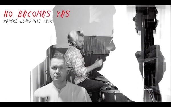 """No become yes"" νέο video από το Petros Klampanis trio"