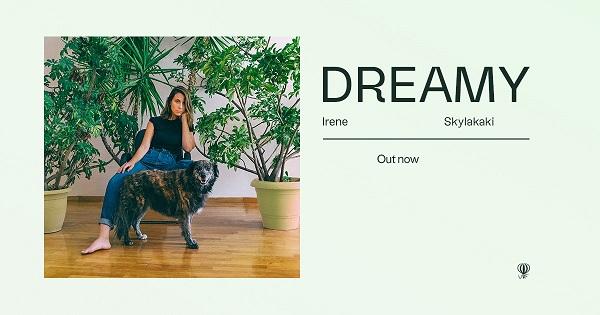 """Dreamy"" το νέο single της Ειρήνης Σκυλακάκη κυκλοφορεί ψηφιακά εν αναμονή του νέου album"