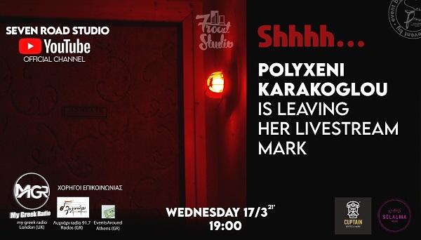 Η Πολυξένη Καράκογλου σε live streaming την Τετάρτη 17 Μαρτίου από το Seven Road studio